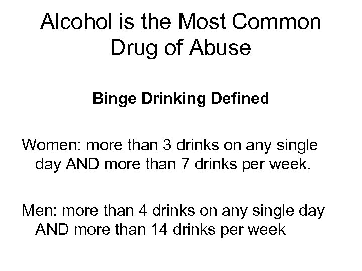 Alcohol is the Most Common Drug of Abuse Binge Drinking Defined Women: more than