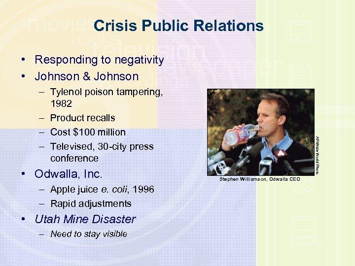 Crisis Public Relations • Responding to negativity • Johnson & Johnson • Odwalla, Inc.