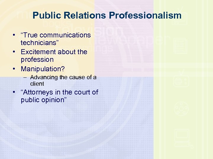 "Public Relations Professionalism • ""True communications technicians"" • Excitement about the profession • Manipulation?"