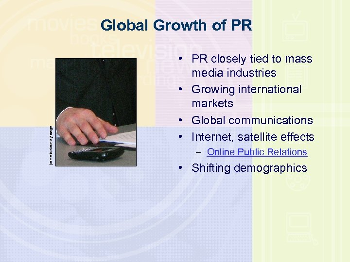 jmmelton/motleyimage Global Growth of PR • PR closely tied to mass media industries •