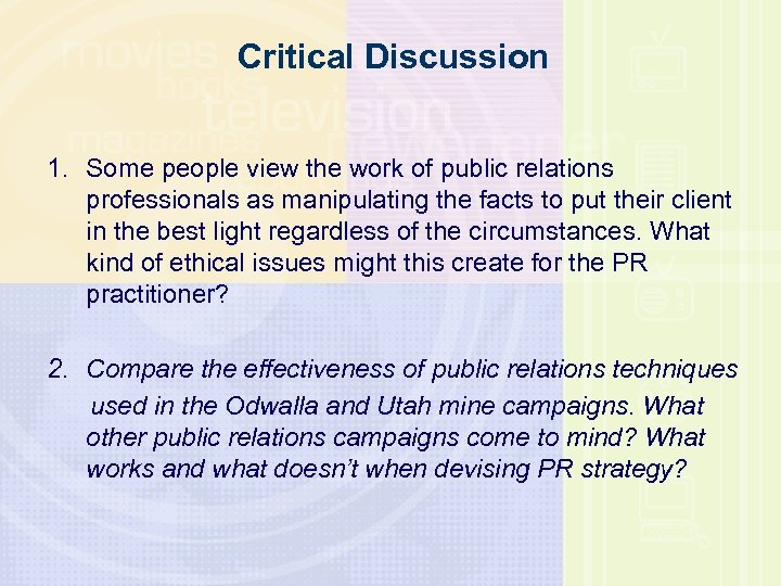 Critical Discussion 1. Some people view the work of public relations professionals as manipulating