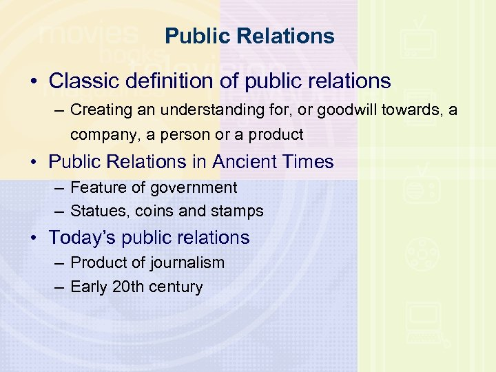Public Relations • Classic definition of public relations – Creating an understanding for, or
