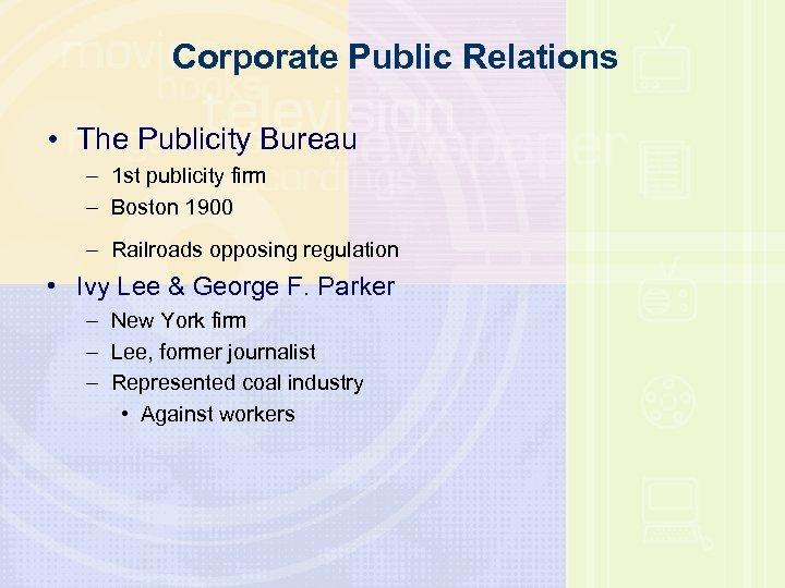 Corporate Public Relations • The Publicity Bureau – 1 st publicity firm – Boston