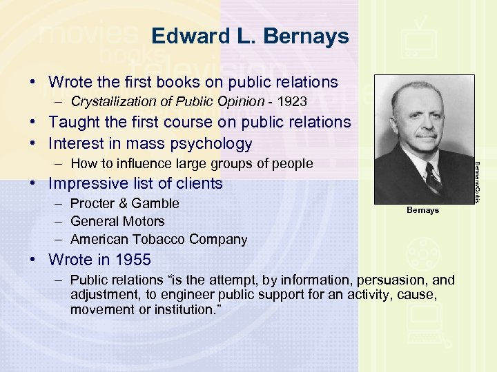 Edward L. Bernays • Wrote the first books on public relations – Crystallization of