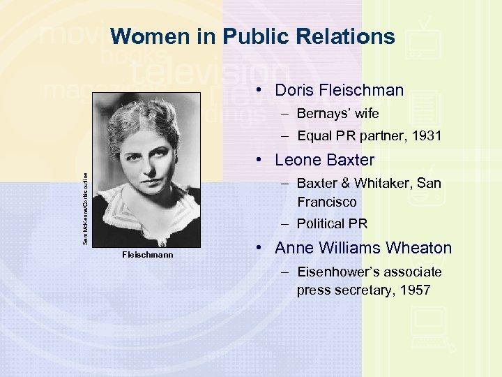 Women in Public Relations • Doris Fleischman – Bernays' wife – Equal PR partner,