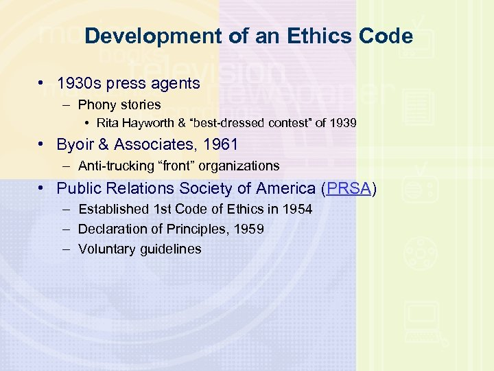 Development of an Ethics Code • 1930 s press agents – Phony stories •