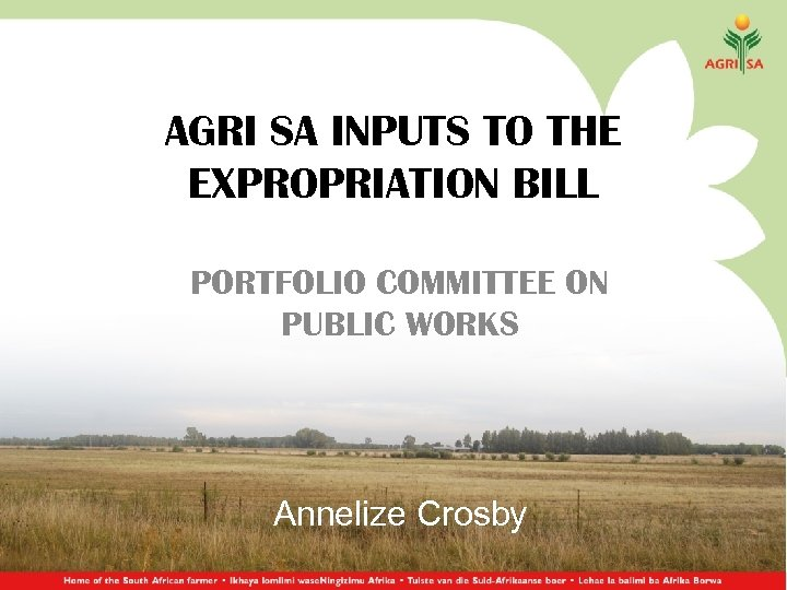 AGRI SA INPUTS TO THE EXPROPRIATION BILL PORTFOLIO COMMITTEE ON PUBLIC WORKS Annelize Crosby