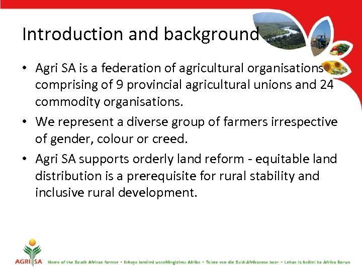 Introduction and background • Agri SA is a federation of agricultural organisations comprising of
