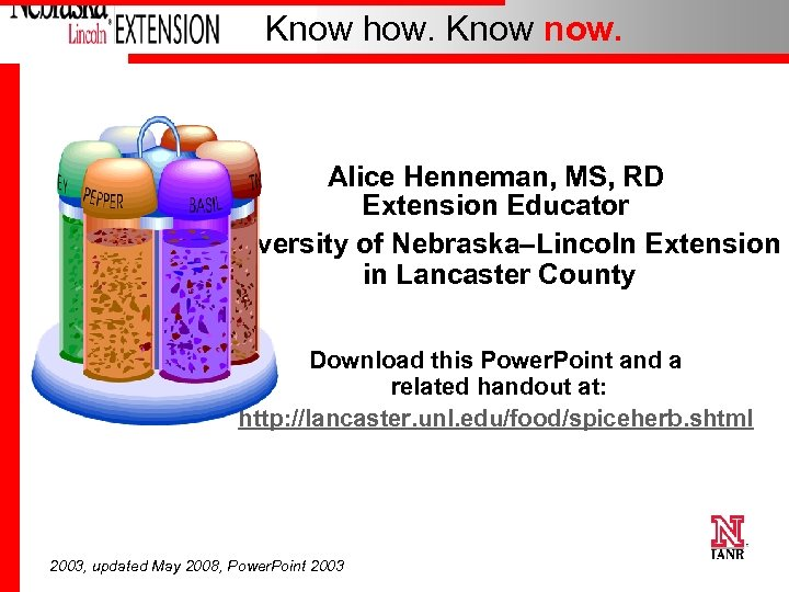 Know how. Know now. Alice Henneman, MS, RD Extension Educator University of Nebraska–Lincoln Extension