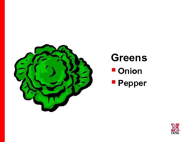 Greens § Onion § Pepper 26 26 26