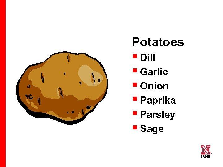 Potatoes § Dill § Garlic § Onion § Paprika § Parsley § Sage 27