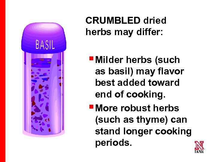 CRUMBLED dried herbs may differ: § Milder herbs (such as basil) may flavor best