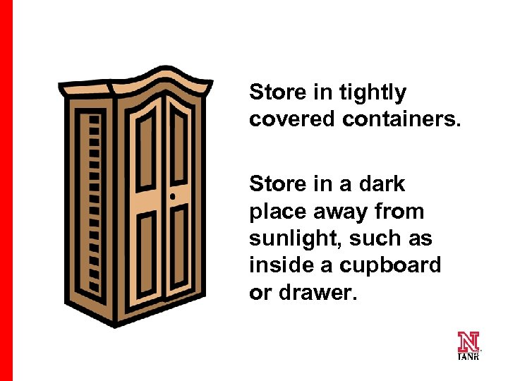 Store in tightly covered containers. Store in a dark place away from sunlight, such