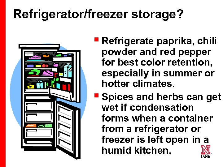Refrigerator/freezer storage? § Refrigerate paprika, chili powder and red pepper for best color retention,