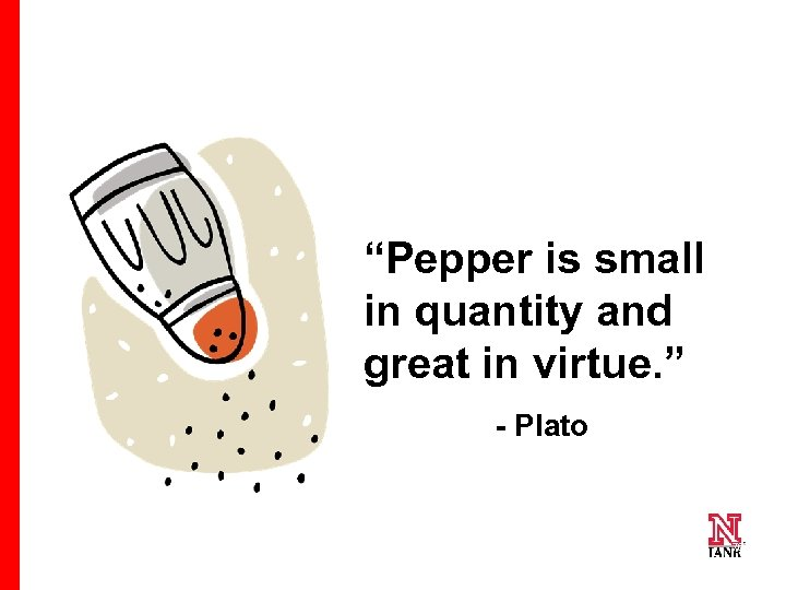 """Pepper is small in quantity and great in virtue. "" - Plato 76 76"