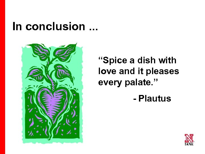 "In conclusion. . . ""Spice a dish with love and it pleases every palate."