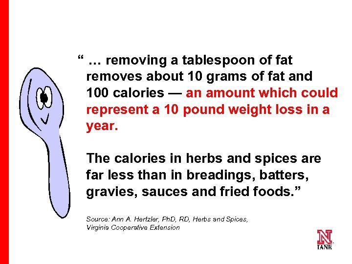 """"""" … removing a tablespoon of fat removes about 10 grams of fat and"""