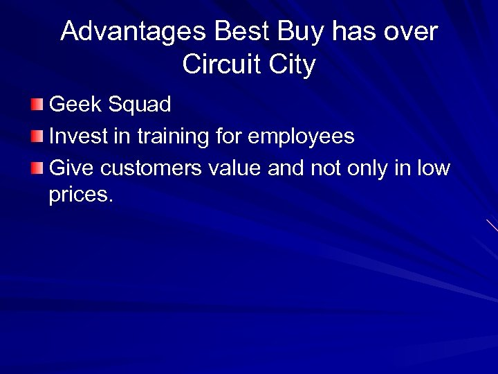 Advantages Best Buy has over Circuit City Geek Squad Invest in training for employees