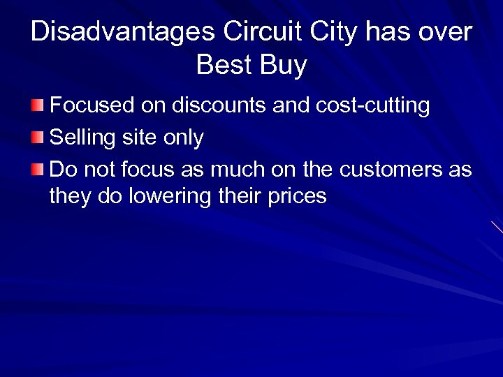 Disadvantages Circuit City has over Best Buy Focused on discounts and cost-cutting Selling site