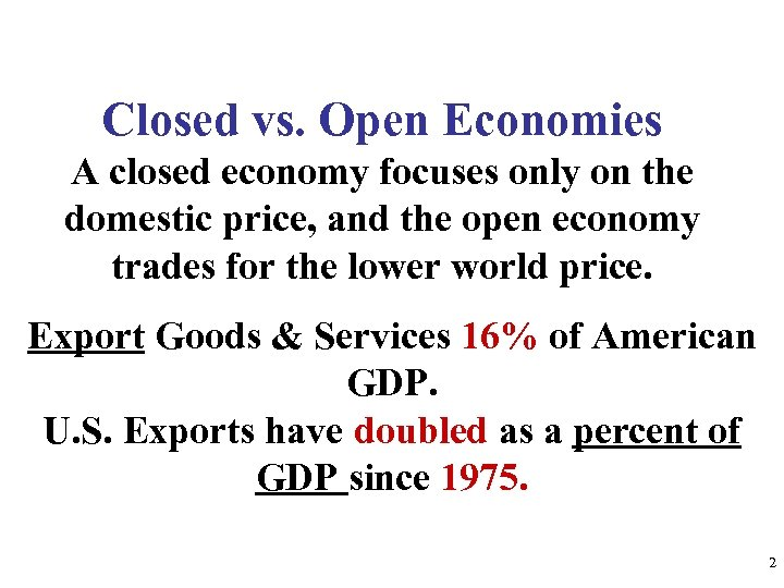 Closed vs. Open Economies A closed economy focuses only on the domestic price, and