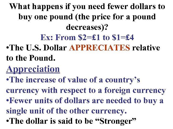 What happens if you need fewer dollars to buy one pound (the price for