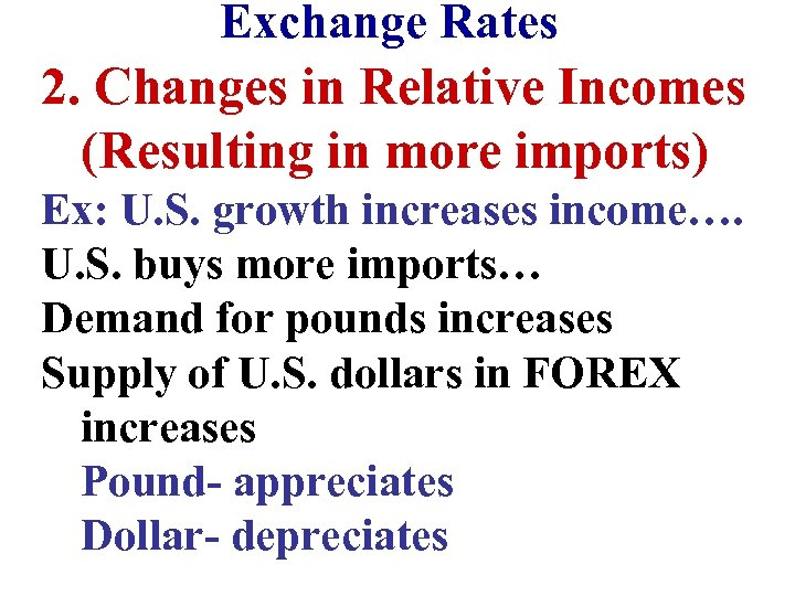 Exchange Rates 2. Changes in Relative Incomes (Resulting in more imports) Ex: U. S.