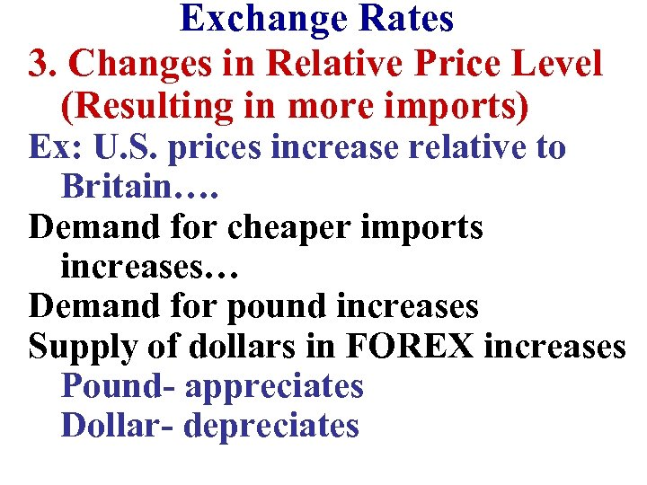 Exchange Rates 3. Changes in Relative Price Level (Resulting in more imports) Ex: U.