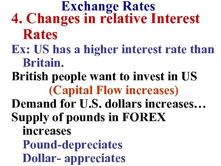 Exchange Rates 4. Changes in relative Interest Rates Ex: US has a higher interest