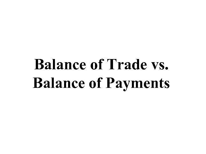 Balance of Trade vs. Balance of Payments