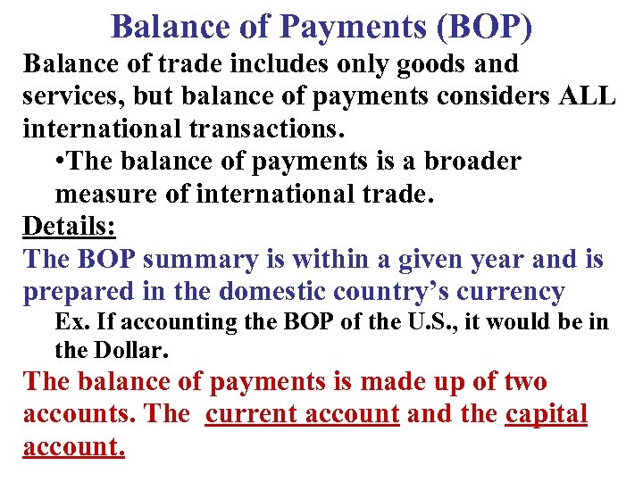Balance of Payments (BOP) Balance of trade includes only goods and services, but balance