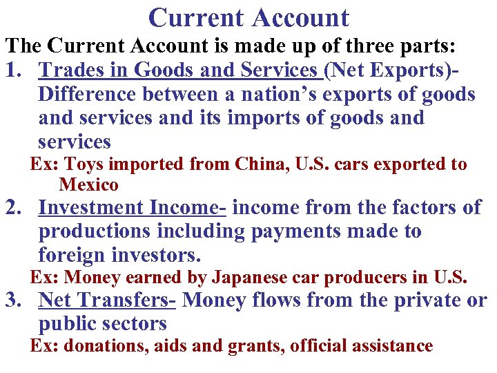 Current Account The Current Account is made up of three parts: 1. Trades in
