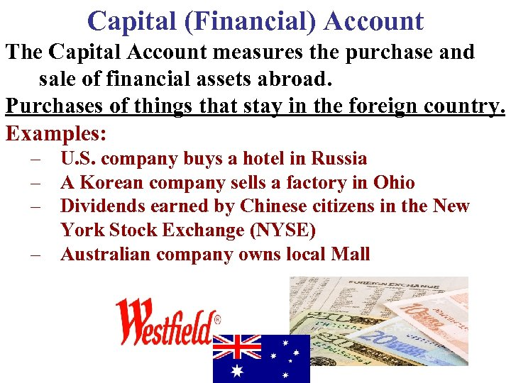 Capital (Financial) Account The Capital Account measures the purchase and sale of financial assets