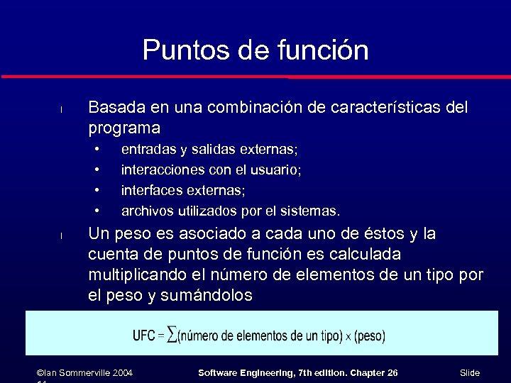 Puntos de función l Basada en una combinación de características del programa • •