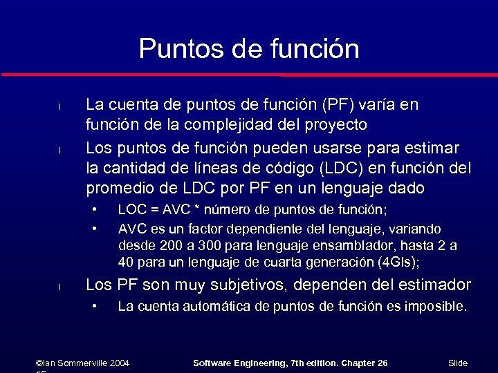 Puntos de función l l La cuenta de puntos de función (PF) varía en