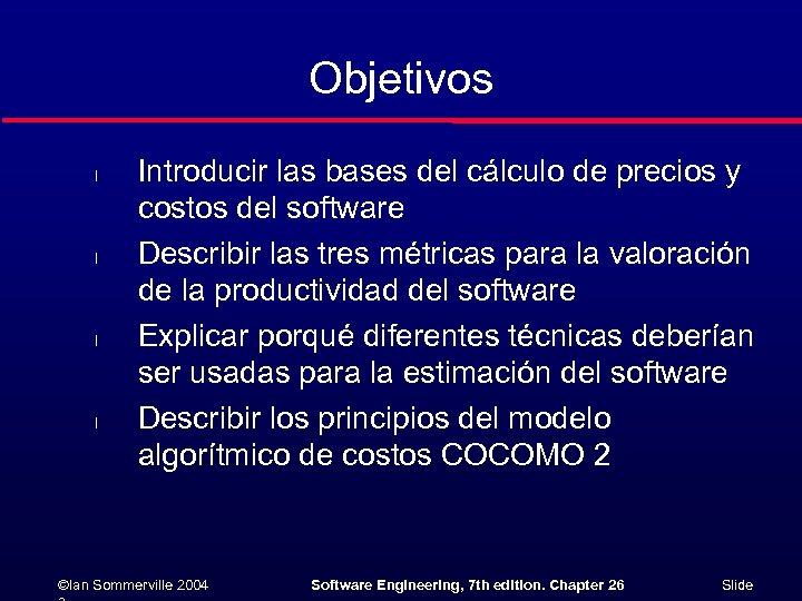 Objetivos l l Introducir las bases del cálculo de precios y costos del software