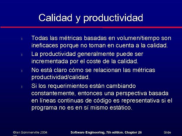 Calidad y productividad l l Todas las métricas basadas en volumen/tiempo son ineficaces porque