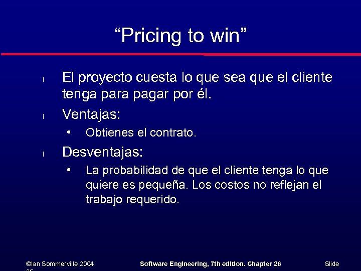 """""""Pricing to win"""" l l El proyecto cuesta lo que sea que el cliente"""