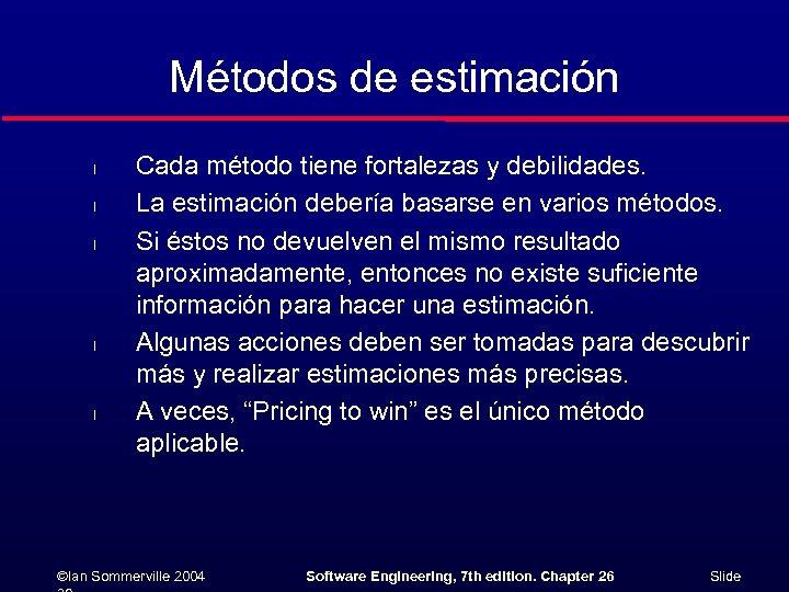 Métodos de estimación l l l Cada método tiene fortalezas y debilidades. La estimación