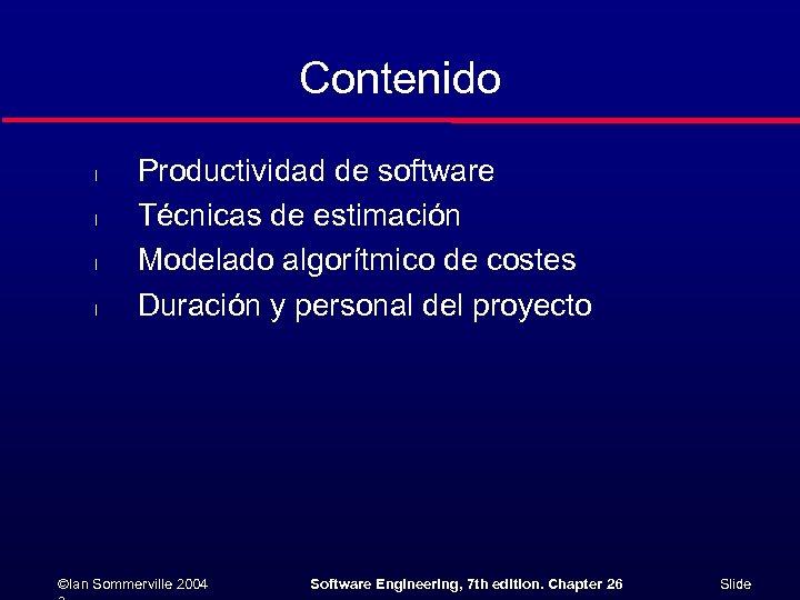 Contenido l l Productividad de software Técnicas de estimación Modelado algorítmico de costes Duración