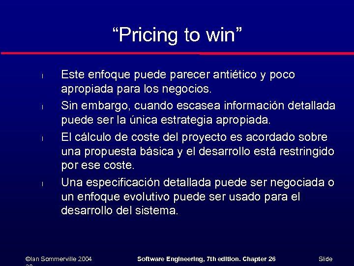 """""""Pricing to win"""" l l Este enfoque puede parecer antiético y poco apropiada para"""