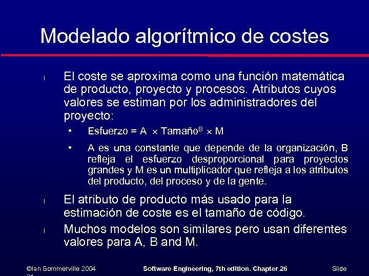 Modelado algorítmico de costes l El coste se aproxima como una función matemática de