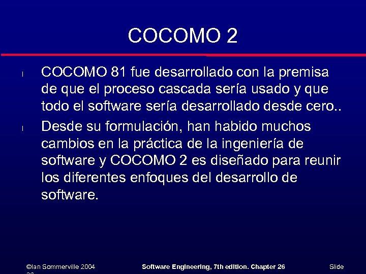 COCOMO 2 l l COCOMO 81 fue desarrollado con la premisa de que el