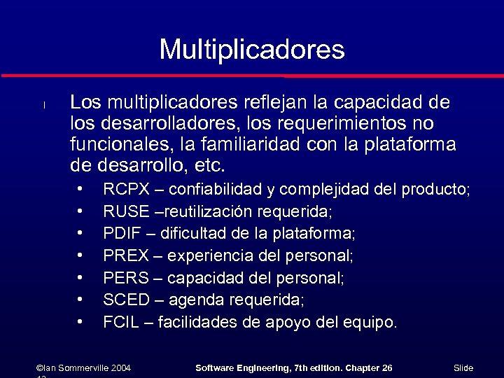 Multiplicadores l Los multiplicadores reflejan la capacidad de los desarrolladores, los requerimientos no funcionales,