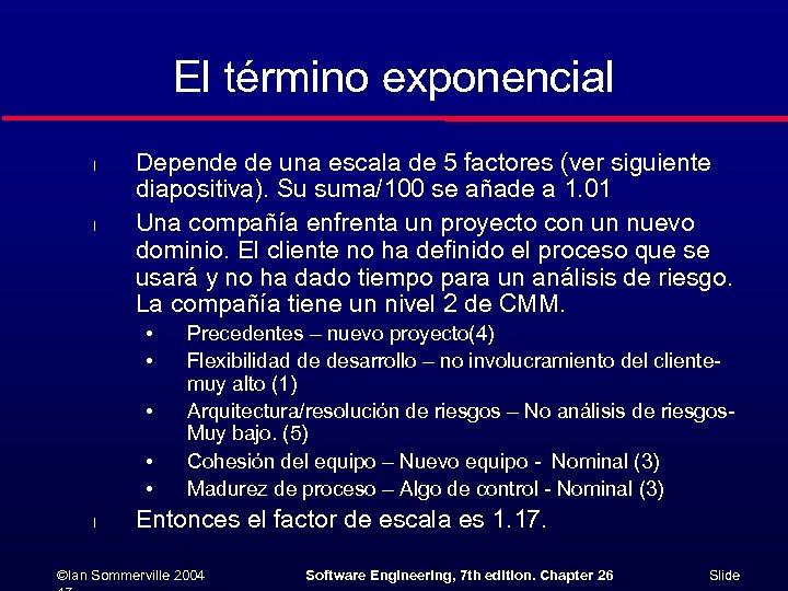 El término exponencial l l Depende de una escala de 5 factores (ver siguiente