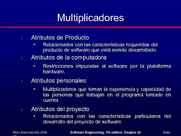 Multiplicadores l Atributos de Producto • l Atributos de la computadora • l Restricciones