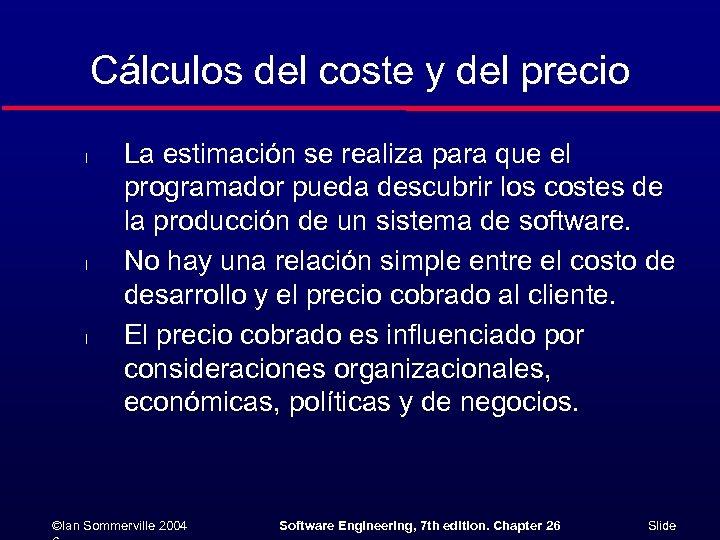 Cálculos del coste y del precio l l l La estimación se realiza para