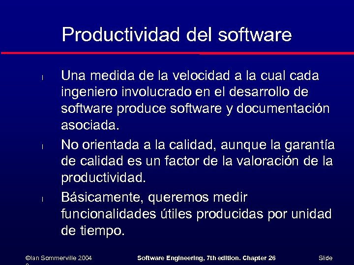 Productividad del software l l l Una medida de la velocidad a la cual