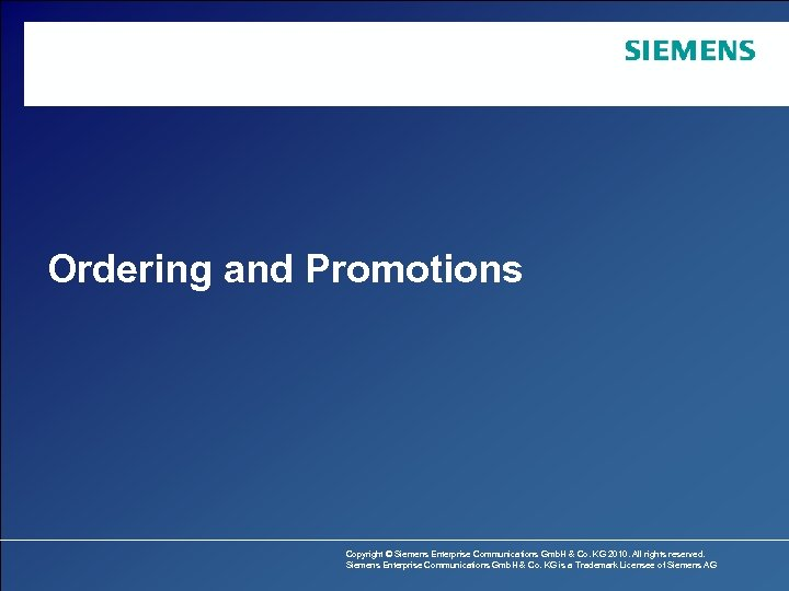 Ordering and Promotions Copyright © Siemens Enterprise Communications Gmb. H & Co. KG 2010.