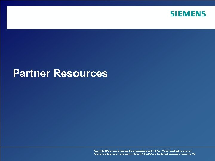 Partner Resources Copyright © Siemens Enterprise Communications Gmb. H & Co. KG 2010. All
