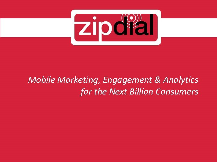 Mobile Marketing, Engagement & Analytics for the Next Billion Consumers